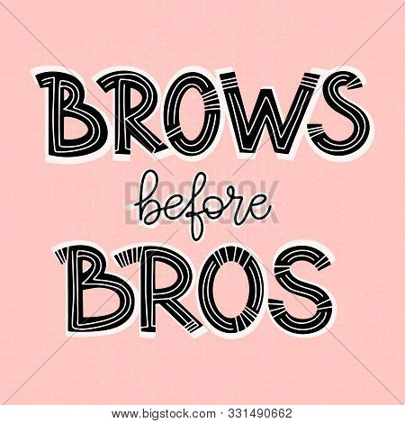 Brows Before Bros. Bold Lettering Composition For A Brow Bar, Poster, Banner, Makeup Parlour, Beauty
