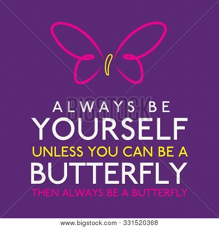 Always Be Yourself Unless You Can Be A Butterfly In Vector Format.