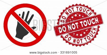 Vector Do Not Touch Icon And Grunge Round Stamp Seal With Do Not Touch Caption. Flat Do Not Touch Ic