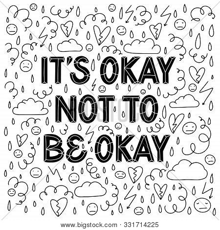 It Is Okay Not To Be Okay. Supportive Sans Serif Hand Lettering Composition Surrounded With Hand Dra