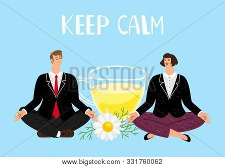 Keep Calm Concept. Businesspeople Meditation. Chamomile Tea For Calming. Naturopathy, Alternative Me