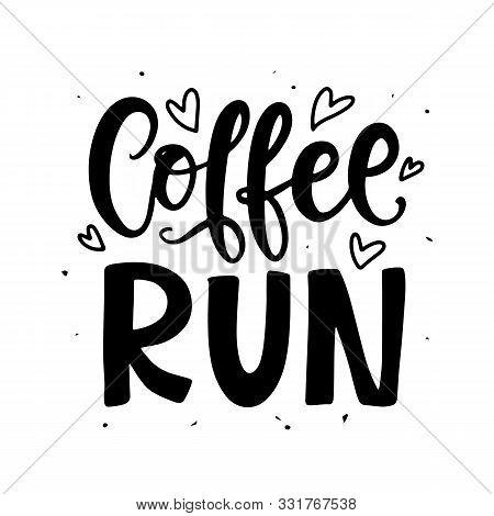 Coffee Run Hand Written Lettering. Creative Phrase For Social Media Post, Tee Shirt, Mug Print, Labe