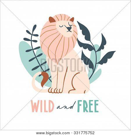 Wild And Free. Cute Hand Drawn Lion And Tropic Plants. Funny Cartooon Animal. .africa, Safari. Flat