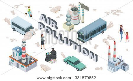 Air Pollution Concept. Chemical Pollutants Vehicle Polluted Air. Isometric People And Plants Vector