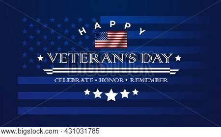 Veterans Day Background Vector Illustration With Lettering: Happy Veteran's Day, Celebrate Honor Rem