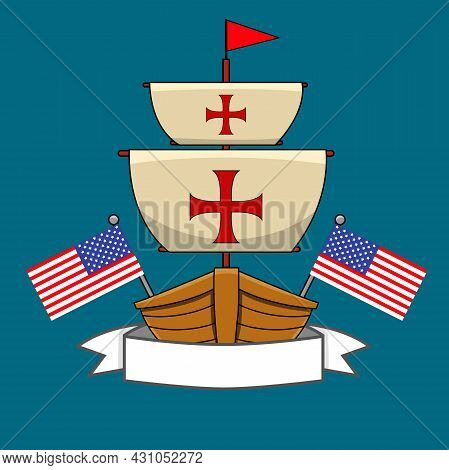Happy Columbus Day America With Ship Design, Flags And Label, Vector And Illustration.