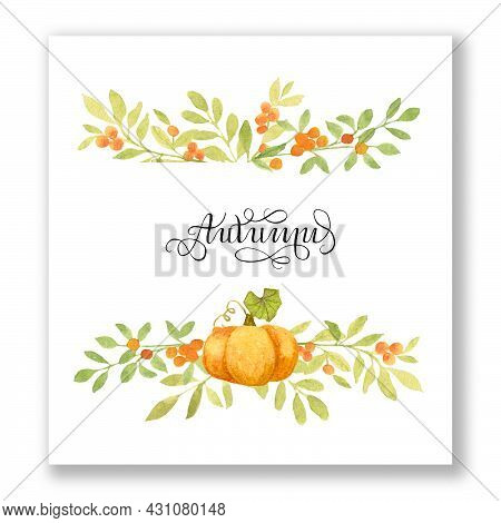 Watercolor Autumn Card With Pumpkins, Branches Of Berries And Leaves. Postcard With Lettering Autumn