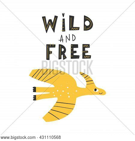 Dinosaur With Slogan Graphic - Wild Adn Free, Funny Dino Cartoons. Vector Funny Lettering Quote With