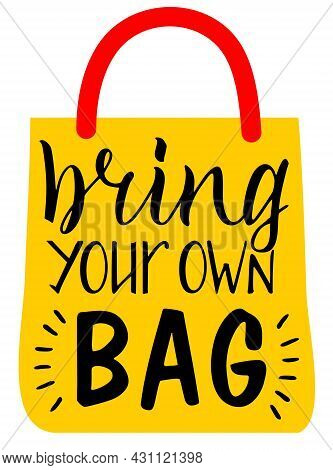 Bring Your Own Bag Lettering. Zero Waste Concept. Eco Bag For Eco Friendly Living. Stylish Typograph