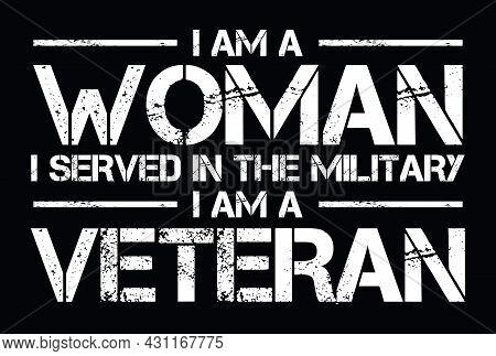 I Am A Woman, I Served In The Military, I Am A Veteran. Veteran Woman Quote Design. Design Element F