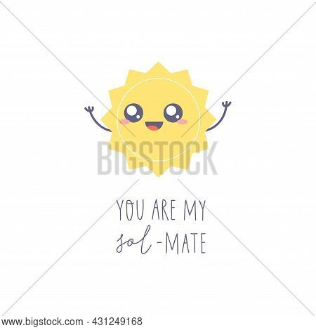 Cute Kawaii Sun Character. Simple Drawing And Text You You Are My Sol-mate. Vector Illustration