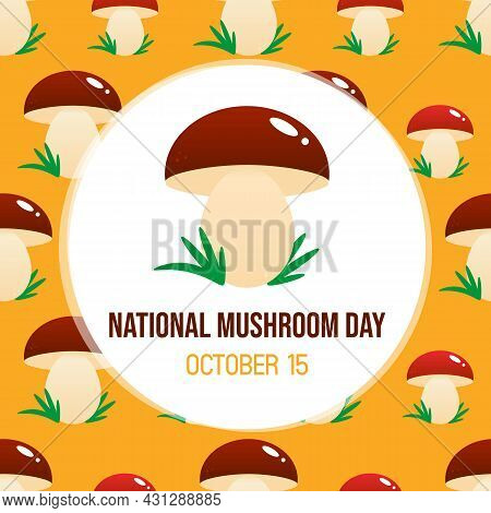National Mushroom Day Greeting Card, Illustration With Edible Mushroom And Vector Pattern Background