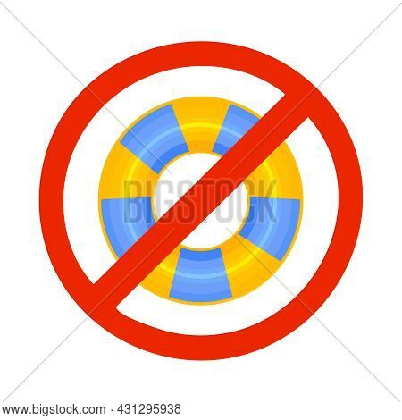 Inflatable Wheel In Ban Sign Isolated On White Background. Warning Sign No Lifeguard On Duty. Swim A