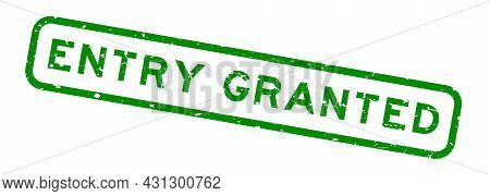Grunge Green Entry Granted Word Square Rubber Seal Stamp On White Background