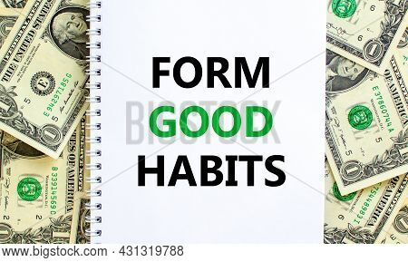 Form Good Habits Symbol. Words 'form Good Habits' On White Note. Beautiful Background From Dollar Bi