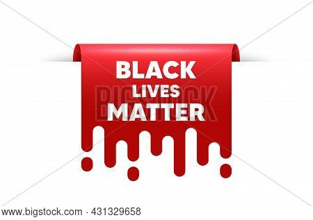 Black Lives Matter Message. Red Ribbon Tag Banner. Demonstration Protest Quote. Revolution Activist