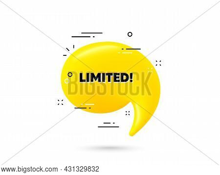 Limited Text. Yellow 3d Chat Bubble. Special Offer Sign. Sale Promotion Symbol. Limited Minimal Talk