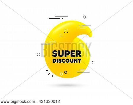 Super Discount Text. Yellow 3d Quotation Bubble. Sale Sign. Advertising Discounts Symbol. Super Disc