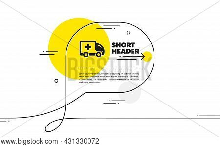 Ambulance Emergency Car Icon. Continuous Line Chat Bubble Banner. Hospital Transportation Vehicle Si