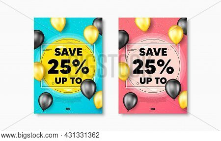 Save Up To 25 Percent. Flyer Posters With Realistic Balloons Cover. Discount Sale Offer Price Sign.