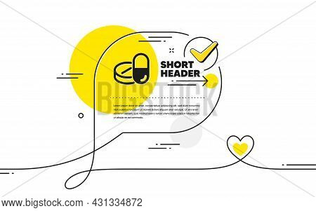 Medical Drugs Icon. Continuous Line Check Mark Chat Bubble. Medicine Pills Sign. Pharmacy Medication