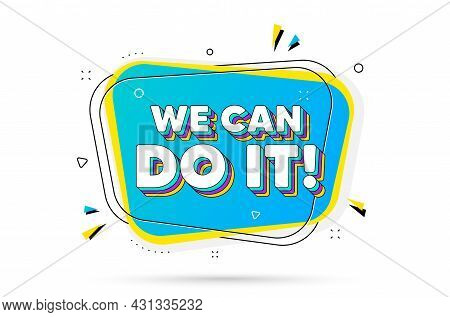 We Can Do It Motivation Quote. Chat Bubble With Layered Text. Motivational Slogan. Inspiration Messa