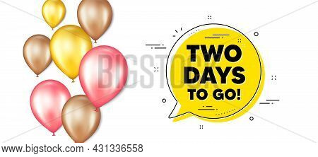 2 Days To Go Text. Balloons Promotion Banner With Chat Bubble. Special Offer Price Sign. Advertising