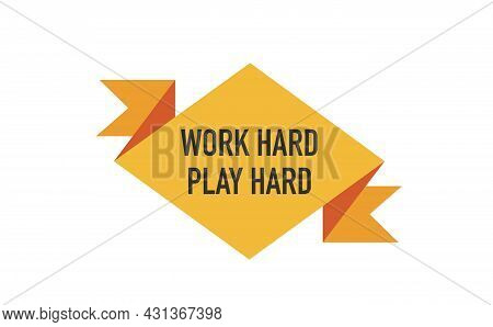 Work Hard Play Hard Hand Drawn Inscription. Vector Motivational Quote.