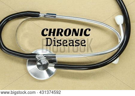 Stethoscope With The Word Chronic Disease. Medical And Health Concepts