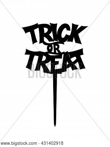 Halloween Trick Or Treat Cake Topper Ready To Cut With A Laser Cutting Machine. Vector File.