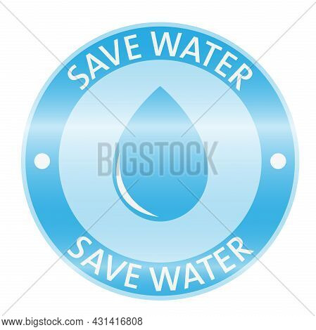 Glossy Blue Save Water Sticker Or Sign With Waterdrop, Vector Illustration