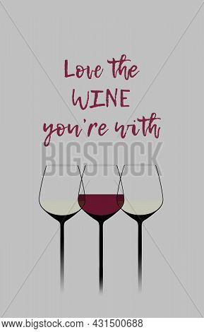 Wine Glasses Are Seen In A Modern Stylish Graphic 3-d Illustration. The Words Read: Love The Wine Yo