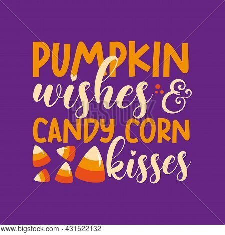 Pumpkin Wishes And Candy Corn Kisses- Funny Autumnal Phrase, On Purple Background. Good For Hallowee