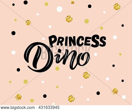 Hand Sketched Pink Dino Princess Vector Illustration With Lettering Typography. Concept For Children
