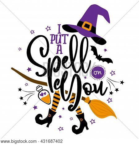 I Put A Spell On You - Halloween Witch Quote On White Background With Broom, Bats And Witch Hat. Goo