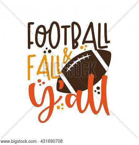 Football & Fall Y'all - Funny Phrase With American Football Ball. Good For T Shirt Print, Poster, Ca