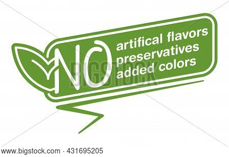 No Artificial Flavors, Preservatives And Added Colors. Sticker For Labeling Of Organic Healthy Food
