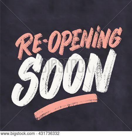 Re-opening Soon. Vector Handwritten Lettering Chalkboard Sign. Vector Illustration.