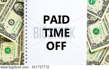 Paid Time Off Symbol. Words 'paid Time Off' On White Note. Beautiful Background From Dollar Bills. B
