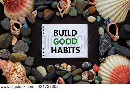 Build Good Habits Symbol. Words 'build Good Habits' On White Note, Black Background. Sea Stones And