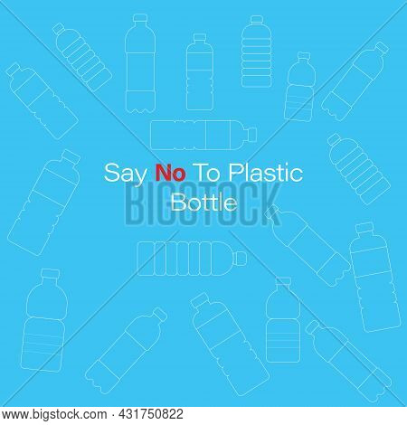 An Illustration Of Say No To Plastic Bottle. Variety Type Of Plastic Bottle. Plastic Bottle The Main