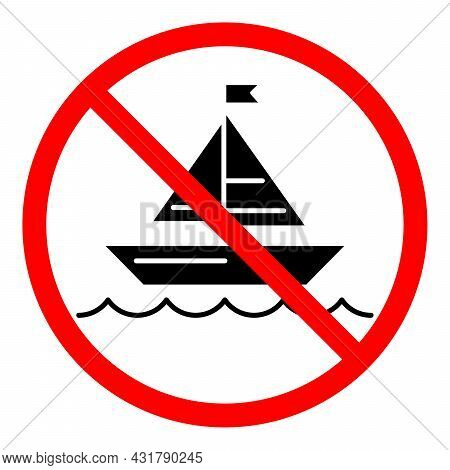 Yacht Ban Icon. No Ship Sign. Boat Is Prohibited. Stop Or Ban Red Round Vector Sign. Watercraft Tran