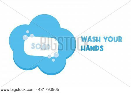 Wash Your Hands Vector Cartoon Style Card, Illustration With Bar Of Soap For Proper Hygiene Design.