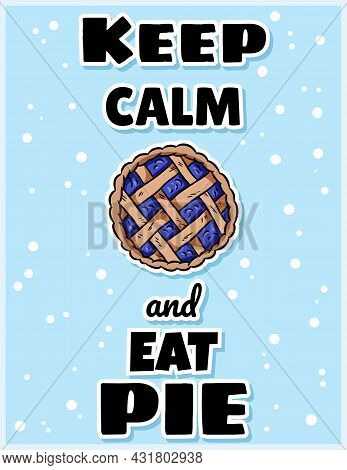 Keep Calm And Eat Pie Cute Cozy Postcard With Berry Pie. Handmade Top View Pastry. Hygge Autumn Prin