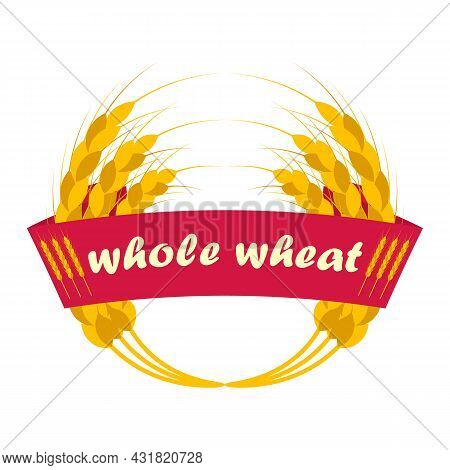 Wheat Ears Logo. Ribbon With The Inscription Whole Wheat. Round Shapes, Golden And Yellow Colors. Em