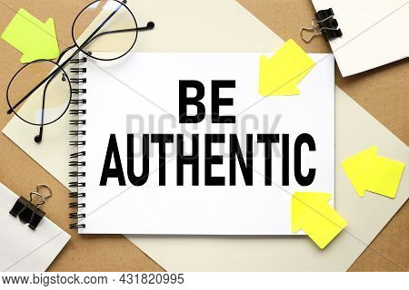 Be Authentic, Text On White Notepad Paper Surrounded By Arrows On The Text
