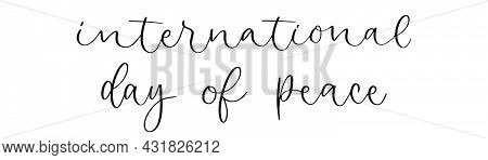 International Day Of Peace Lettering. Handwritten Text. Peace Day Calligraphy
