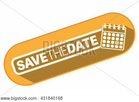 Orange Save The Date Sticker With Calendar Icon Isolated On White Background, Vector Illustration