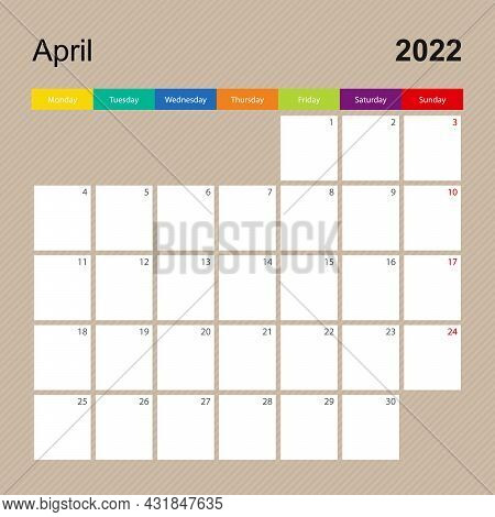 Calendar Page For April 2022, Wall Planner With Colorful Design. Week Starts On Monday. Vector Calen