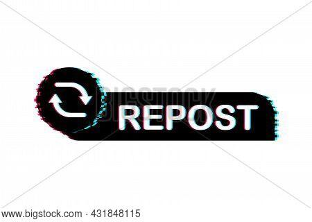 Repost Glitch Icon. Repost Label On White Background. Social Media. Vector Stock Illustration.